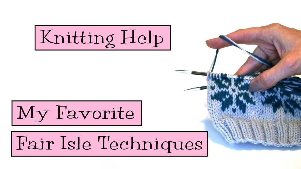 58f747b57afa Knitting Help - My Favorite Fair Isle Techniques - YouTube