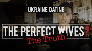 Dating Ukraine Women. The perfect wives? The Truth.