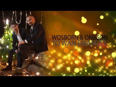 To Wan Emamuel : Wosborn & Orbison