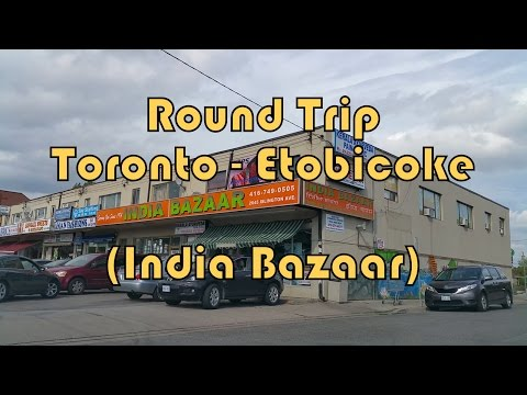Round Trip Toronto (North York) to Etobicoke (India Bazaar, Albion and Islington)