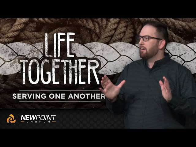 Serving One Another | Life Together [ New Point Church ]