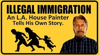 A House Painter in L.A. talks about Illegal Immigration and its impact.
