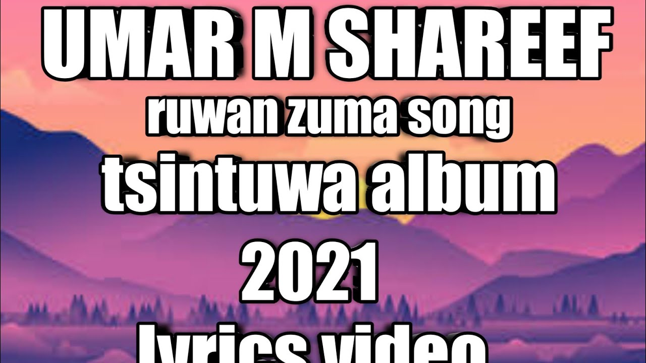 Download umar m shareef ruwan zuma lyrics video/tsintuwa album 2021
