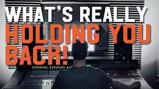 What's REALLY Holding You Back from Succeeding as an Engineer/Producer/Mixer