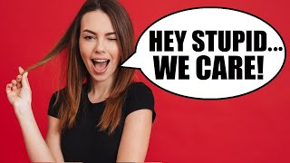 """Hey Stupid... SHE CARES! (7 Things Girls """"SAY"""" They Don't Care About... But DO!)"""