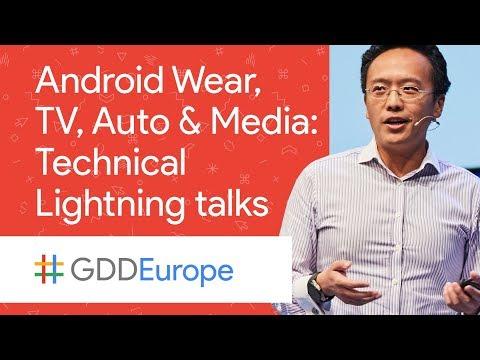 Android Wear, TV, Auto & Media: Technical Lightning talks! (GDD Europe '17)