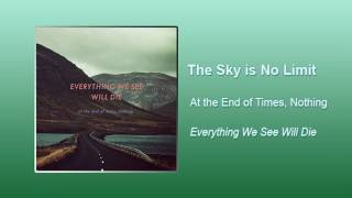 At The End Of Times, Nothing - The Sky is No Limit