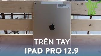 """Vật Vờ  Trên tay & đánh giá nhanh iPad Pro 12.9"""": tấm thớt đắt nhất hệ mặt trời"""