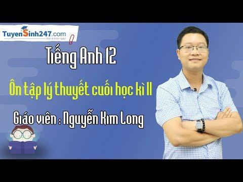 Ôn tập cuối học kỳ 2 tiếng Anh 12 SGK cơ bản - thầy Nguyễn Kim Long