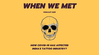 How COVID-19 has affected India's Tattoo Industry? | When We Met Podcast | Platform For Artists