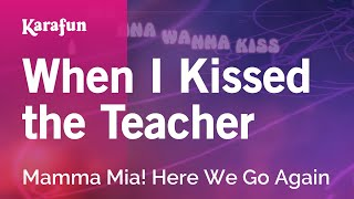 Karaoke When I Kissed the Teacher - Mamma Mia! Here We Go Again *
