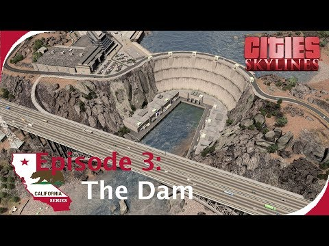 The Dam [Timelapse build] [Cities: Skylines: California Series Ep. 3]
