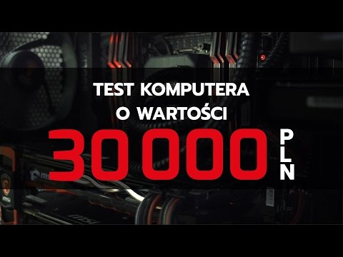 Komputer za 30 tys. - test i recenzja w grach!