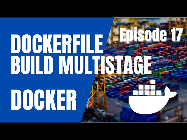 DOCKER - 17. DOCKERFILE : MULTISTAGE BUILD D'UNE IMAGE