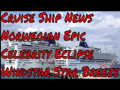 Cruise Ship News and Updates Norwegian Epic Celebrity Eclipse Windstar Star Breeze