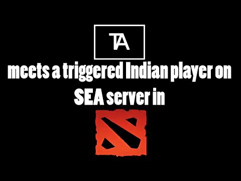 PSA #2: DOTA 2| Tony talks about a triggered Indian player on SEA.
