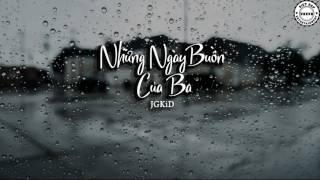 Những Ngày Buồn Của Ba - JGKiD - Video Lyrics