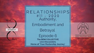 #11 Relationships ~ Authority, Embodiment & Betrayal, Brought to you by the B.E.M Collective.
