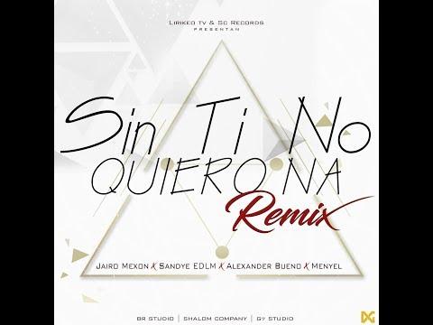 Sin Ti No Quiero Na (Remix) Trap Cristiano 2018 Jairo Mexon ✘ Menyel ✘ Alexander  Bueno ✘ Sandye