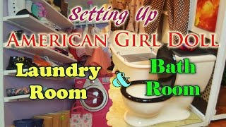 Setting Up American Girl Doll House Bathroom & Closet And Laundry Room 2015