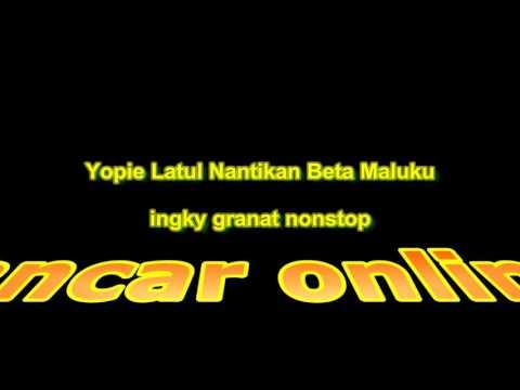 dj ingky granat - Yopie Latul Beta Maluku nonstop ▁ ▂ ▃ ▄