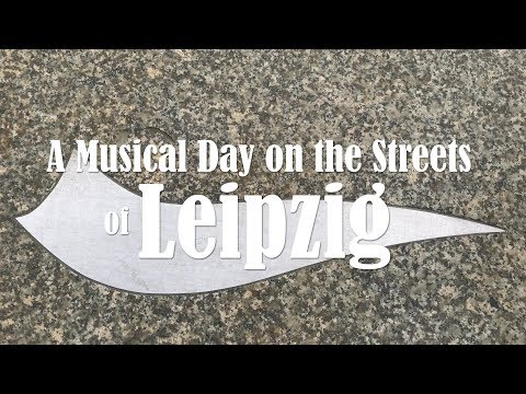 A Musical Day on the Streets of Leipzig - City of Music