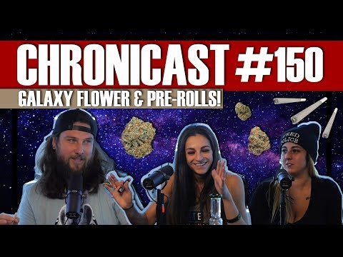 Galaxy Flowers & Pre-Rolls! - Chronicast #150