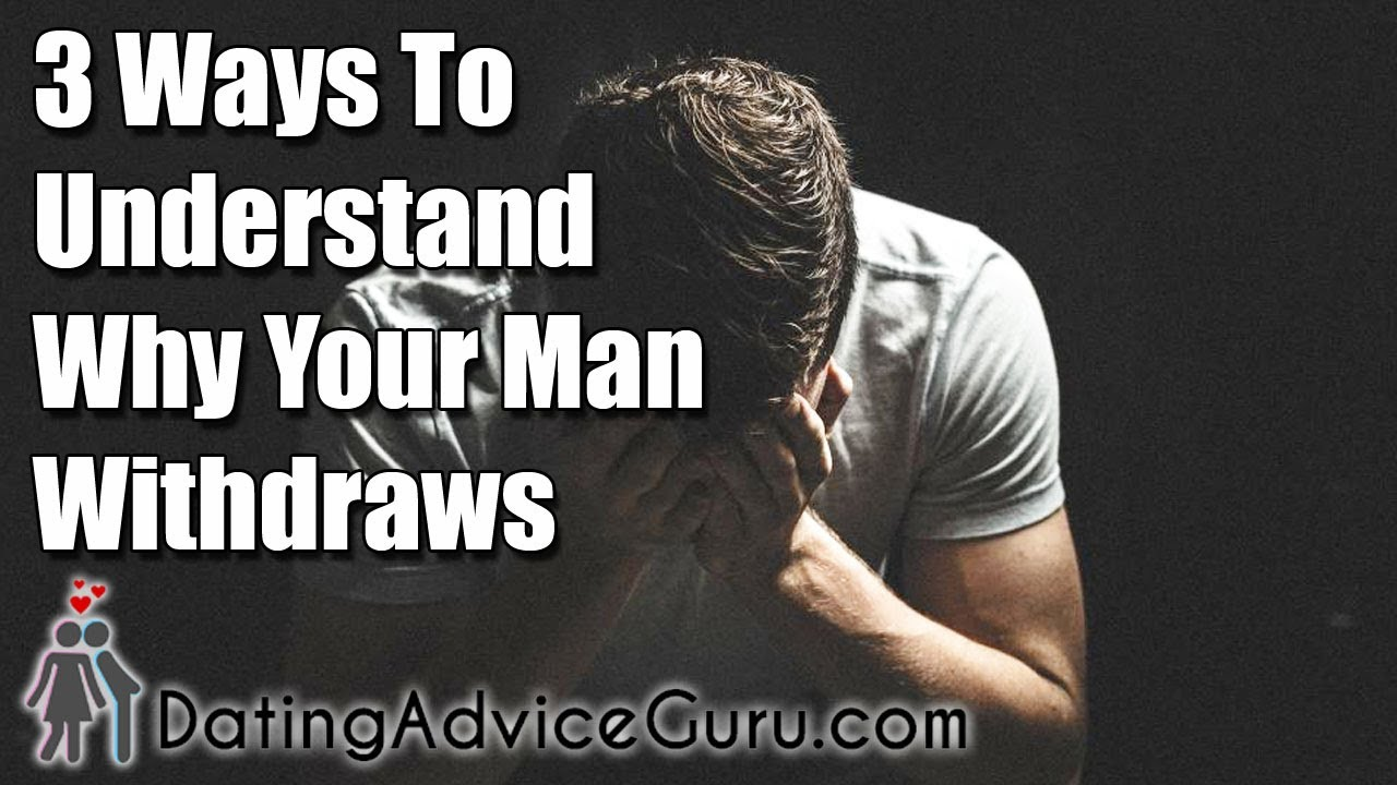what to do when your man withdraws