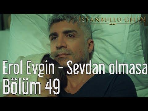 İstanbullu Gelin 49. Bölüm - Erol Evgin - Sevdan Olmasa