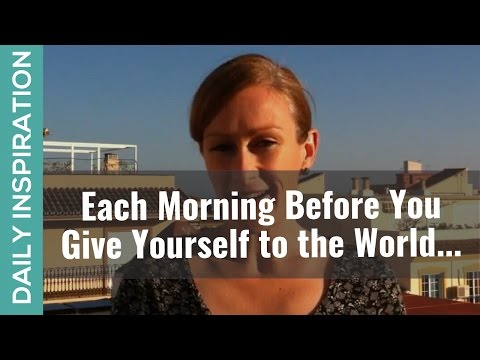 Each Morning Before You Give Yourself to the World