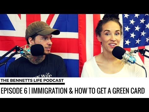 The Bennetts Life Podcast Episode 6   Immigration & How To Get A Green Card