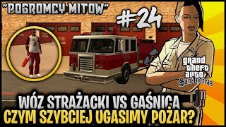 Straż Pożarna vs Gaśnica czyli co szybciej gasi pożar? - Pogromcy Mitów GTA San Andreas! #24