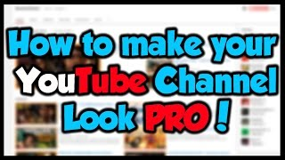 How To Make Your YouTube Channel Look PRO!
