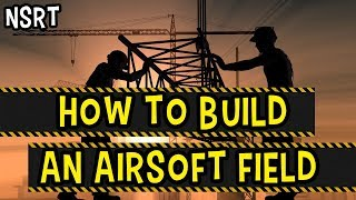 How to Build an Airsoft Field ft. Airsoftology - NSRT Season 3 Ep.4