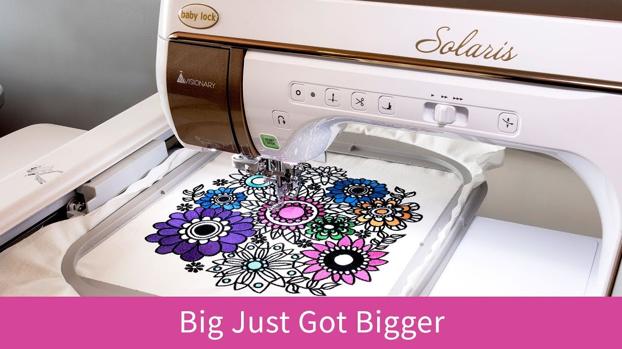 Big Just Got Bigger with the Solaris Embroidery and Sewing Upgrade I