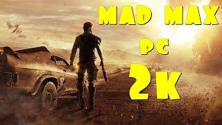 MAD MAX! - (PC) GAMEPLAY  R9 390X I7-4790k (60 FPS) [2K HD]