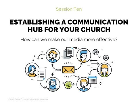 Establishing a Communication Hub for Your Church | Session 10 - Church Online Communic...