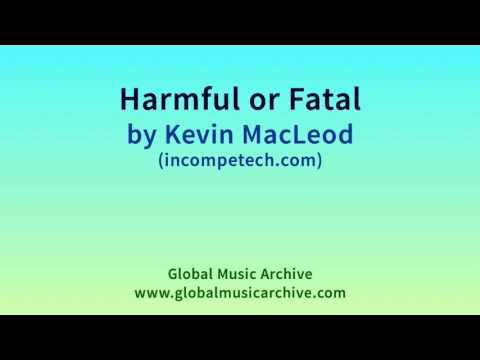 Harmful or Fatal by Kevin MacLeod 1 HOUR