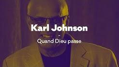 Quand Dieu passe - Message de Karl Johnson