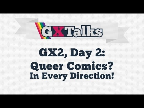 GXTalks: GX2 Day 2, Queer Comics? In Every Direction!
