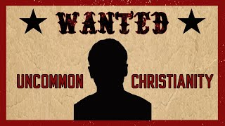 WANTED: Uncommon Christianity #2