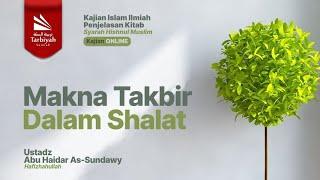 Makna Takbir Dalam Shalat   Ustadz Abu Haidar as-Sundawy حفظه الله