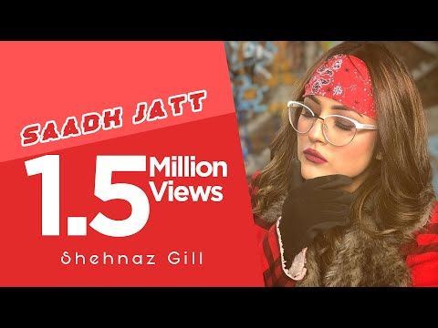 Saadh Jatt | Satkar Sandhu Ft. Shehnaz Kaur Gill | New Punjabi Song 2018 | Latest Punjabi Songs 2018