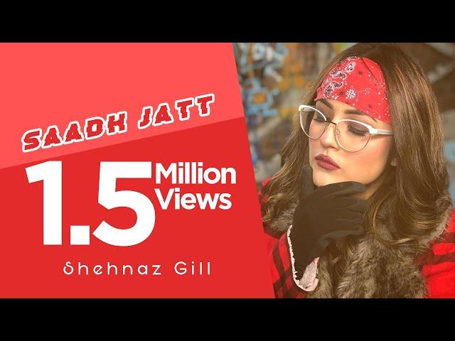 Saadh Jatt | Satkar Sandhu Ft. Shehnaz Kaur Gill | New Punjabi Song 2018 | Latest Punjabi Songs 2018 #1