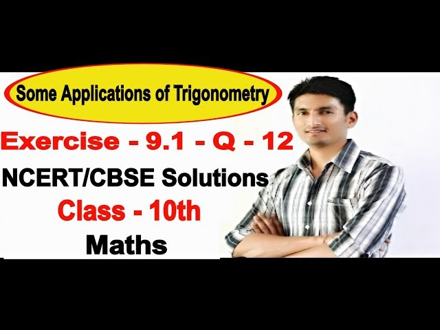 Chapter 9 Exercise 9.1 Q 12 - Some Applications of Trigonometry Class 10 maths - NCERT Solutions