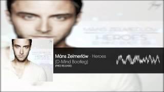 Måns Zelmerlöw - Heroes (D-Mind Bootleg) FREE RELEASE