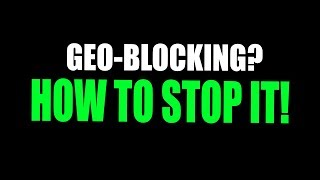 What is Geo-blocking? How to STOP Geo-blocking?