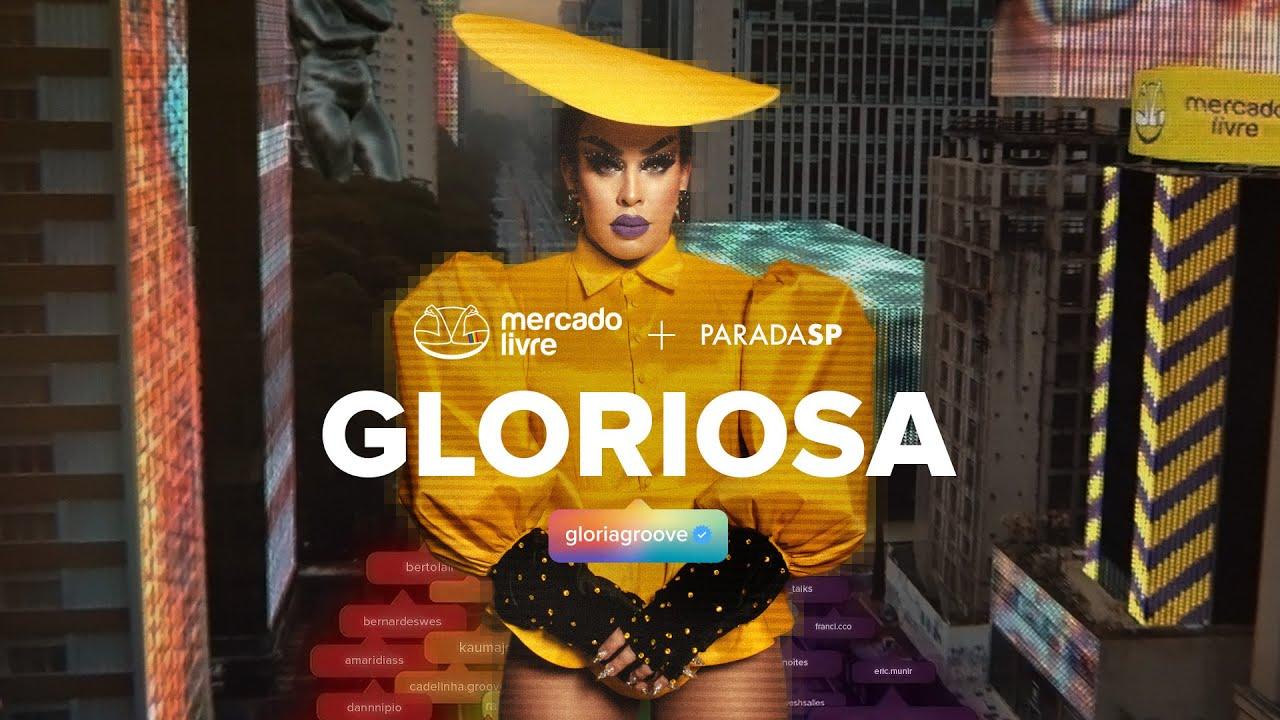 GLORIOSA   Mercado Livre + Gloria Groove + ParadaSP