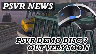 PSVR NEWS | PSVR DEMO DISC 3 - Out Soon | New PSVR Train Game | Upcoming PSVR Games