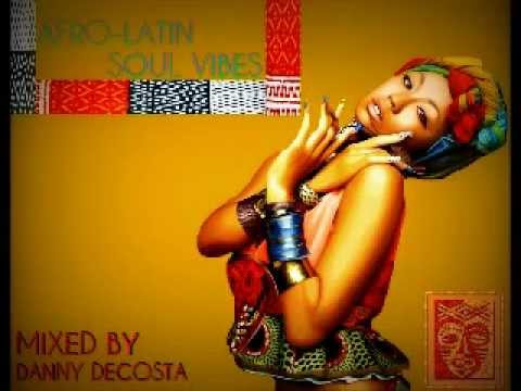 Afro Latin Soul Vibes MIXED by DannyDecosta (danny28 decosta)